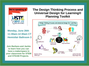 ISTE17- Design Thinking Process and UDL Makerspaces, STEMSTEAM