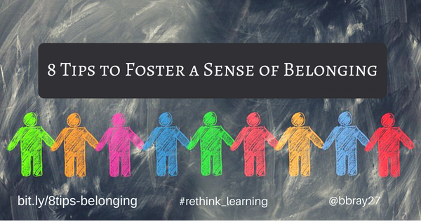 A Sense Of Belonging >> 8 Tips To Foster A Sense Of Belonging Rethinking Learning