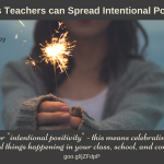 6 Ways Teachers can Spread Intentional Positivity