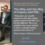 Episode #28: The Why and The Way of Inquiry and PBL with Ross Cooper