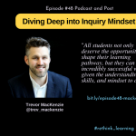 Episode #48:  Diving Deep into Inquiry Mindset with Trevor MacKenzie