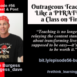 Episode #56: Outrageous Teaching Like a PIRATE in a Class on Fire with Dave Burgess