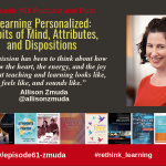 Episode #61: Learning Personalized: Habits of Mind, Attributes, and Dispositions with Allison Zmuda