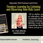 Episode #64: Timeless Learning by Listening and Observing How Kids Learn with Dr. Pam Moran