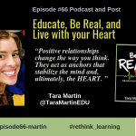 Episode #66: Educate, Be Real, and Live with your Heart with Tara Martin