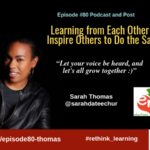 Episode #80: Learning from Each Other to Inspire Others to Do the Same with Sarah Thomas, Ph.D.