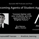 Episode #87: Becoming Agents of Student Agency with Evo Hannan