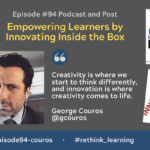 Episode #94: Empowering Learners by Innovating inside the Box with George Couros