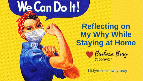 Reflecting on WHY with Barbara Bray 4-5-20