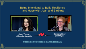 Reflection 5: Being Intentional to Build resilience and Hope with Joan Young and Barbara Bray