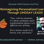 Episode #102: Reimagining Personalized Learning through Lindsay Leads with Barry Sommer