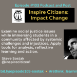Episode #103 Podcast and Post with Steve Sostak on Inspire Citizens: Impact Change