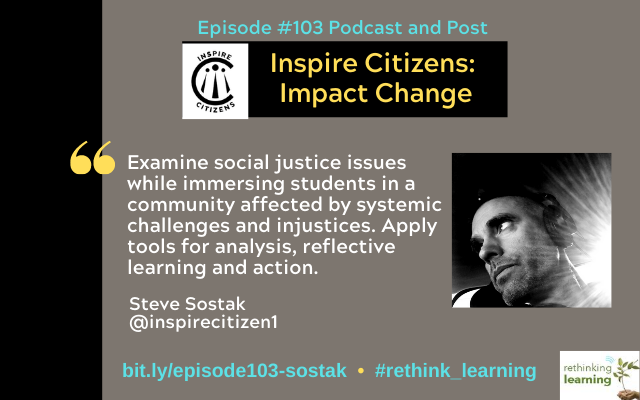 Episode #103: Inspire Citizens: Impact Change with Steve Sostak on the Rethinking Learning Podcast https://barbarabray.net/podcasts