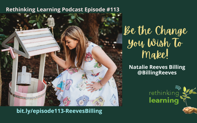 Episode113: Be the Change You Wish to Make with Natalie Reeves Billing