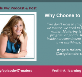 Episode #47: Why Choose to Matter with Angela Maiers