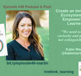 Episode #49: Create an Innovation Ecosystem that Empowers All Learners with Katie Martin