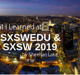 What I Learned at SXSW EDU and SXSW by Sheehan Lake