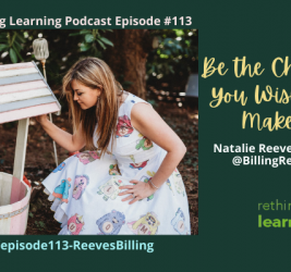 Episode #113: Be the Change You Wish to Make! with Natalie Reeves Billing